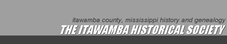 Itawamba County, Mississippi History and Genealogy: The Itawamba Historical Society: 25th Year